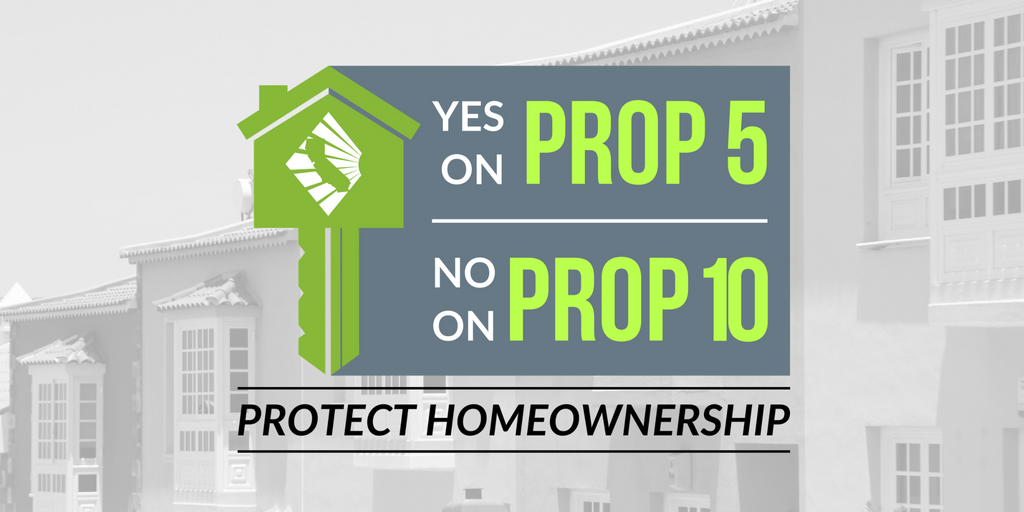 Protect Home Ownership: Vote YES on Prop 5 and NO on Prop 10